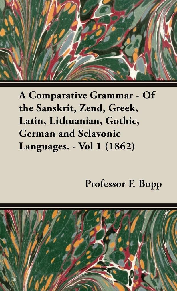 A Comparative Grammar - Of the Sanskrit, Zend, Greek, Latin, Lithuanian, Gothic, German and Sclavonic Languages. - Vol 1 (1862) als Buch (gebunden)