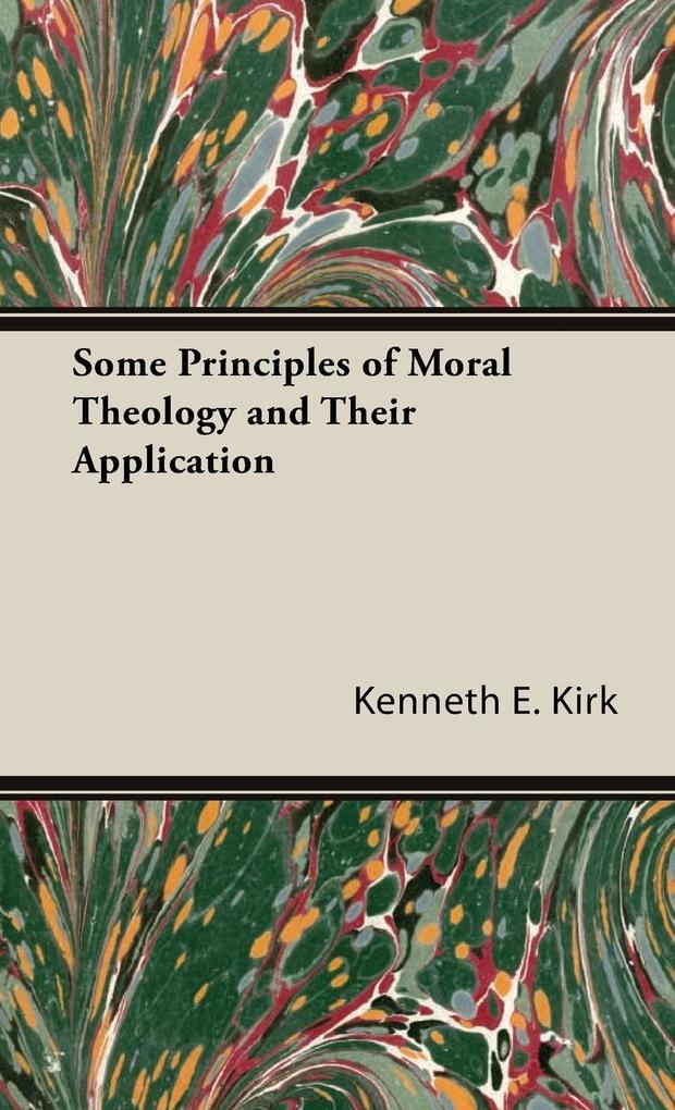 Some Principles of Moral Theology and Their Application als Buch (gebunden)