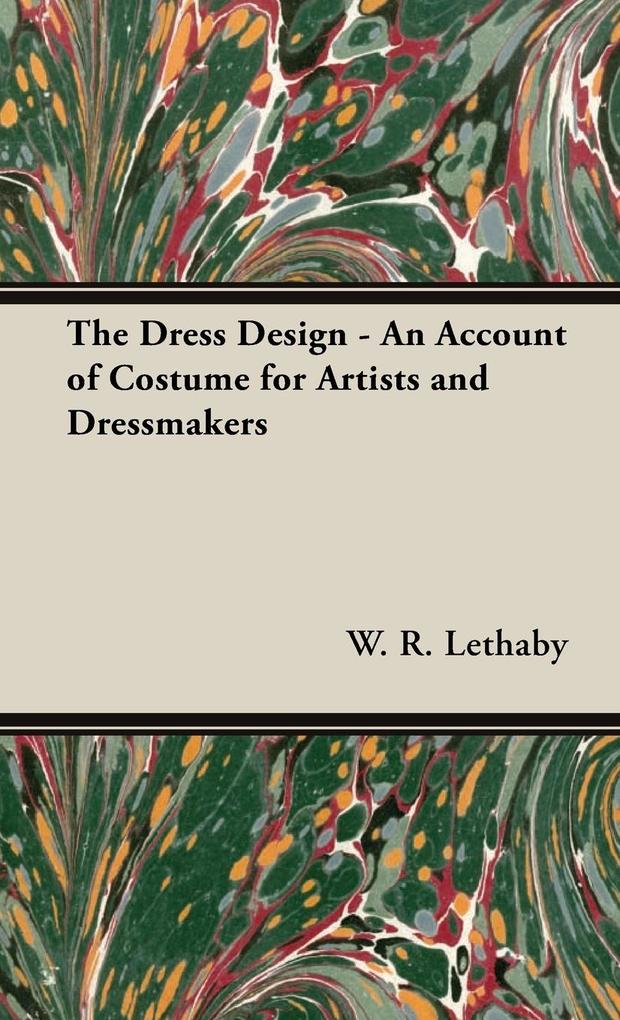 The Dress Design - An Account of Costume for Artists and Dressmakers als Buch (gebunden)