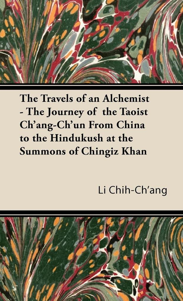 The Travels of an Alchemist - The Journey of the Taoist Ch'ang-Ch'un from China to the Hindukush at the Summons of Chingiz Khan als Buch (gebunden)