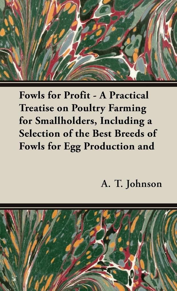 Fowls for Profit - A Practical Treatise on Poultry Farming for Smallholders, Including a Selection of the Best Breeds of Fowls for Egg Production and als Buch (gebunden)