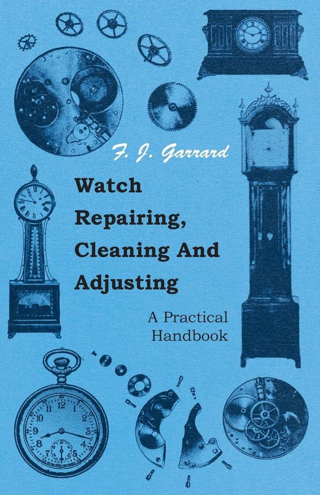 Watch Repairing, Cleaning and Adjusting - A Practical Handbook als Taschenbuch