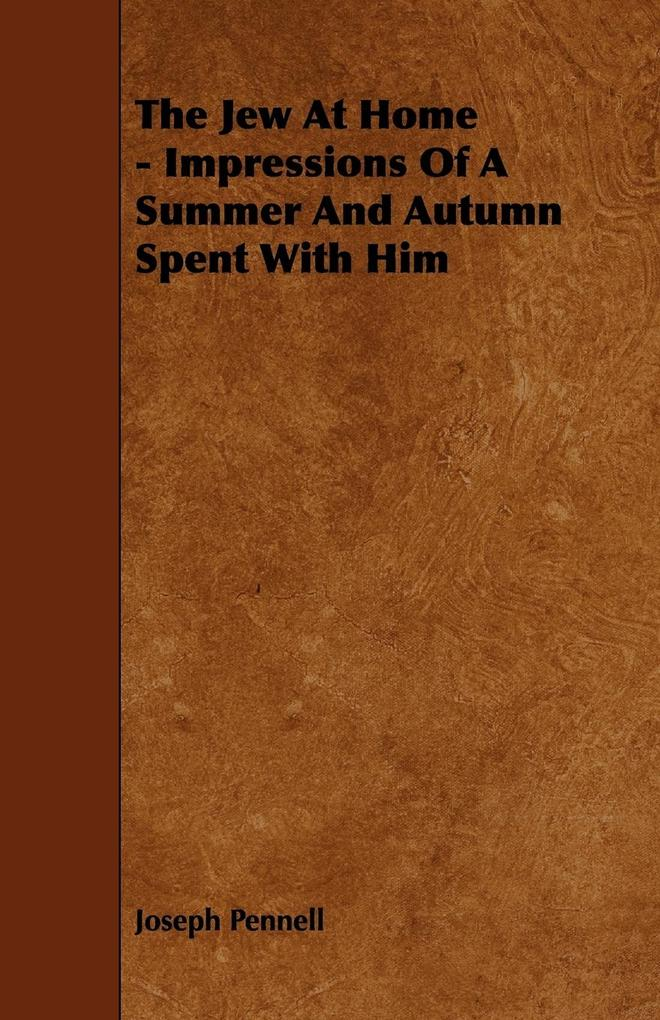 The Jew At Home - Impressions Of A Summer And Autumn Spent With Him als Taschenbuch