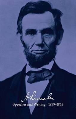 Abraham Lincoln: Speeches and Writings 1859-1865: Speeches, Letters, and Miscellaneous Writings, Presidential Messages and Proclamations als Buch (gebunden)
