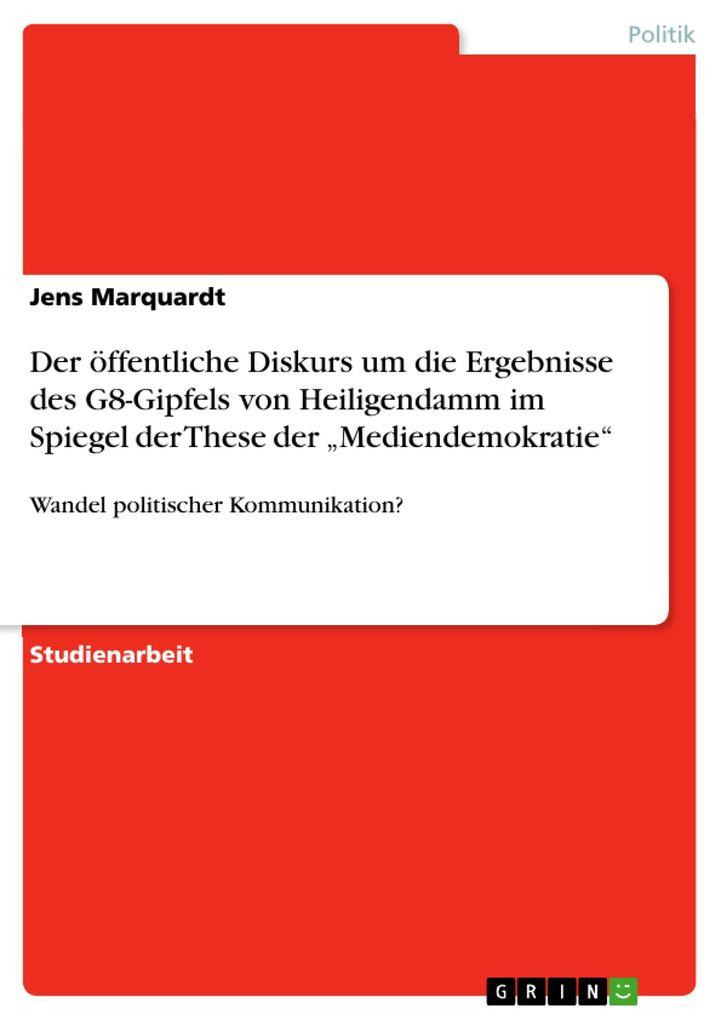 """Der öffentliche Diskurs um die Ergebnisse des G8-Gipfels von Heiligendamm im Spiegel der These der """"Mediendemokratie"""" als Buch (kartoniert)"""