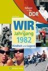 Geboren in der DDR. Wir vom Jahrgang 1982 Kindheit und Jugend