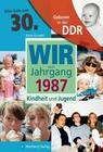 Geboren in der DDR. Wir vom Jahrgang 1987 Kindheit und Jugend