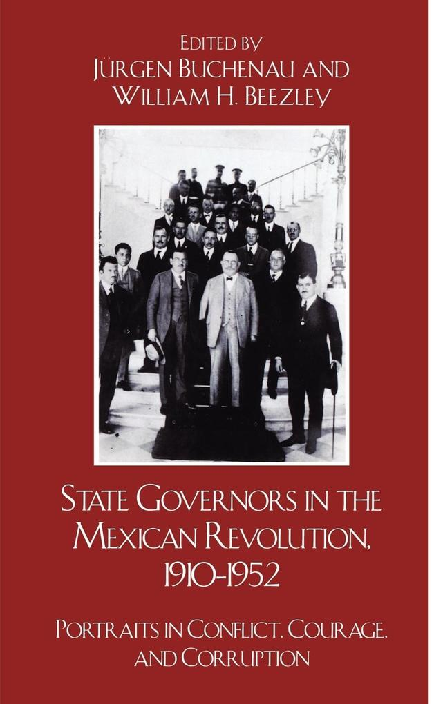 State Governors in the Mexican Revolution, 1910-1952 als Buch (gebunden)