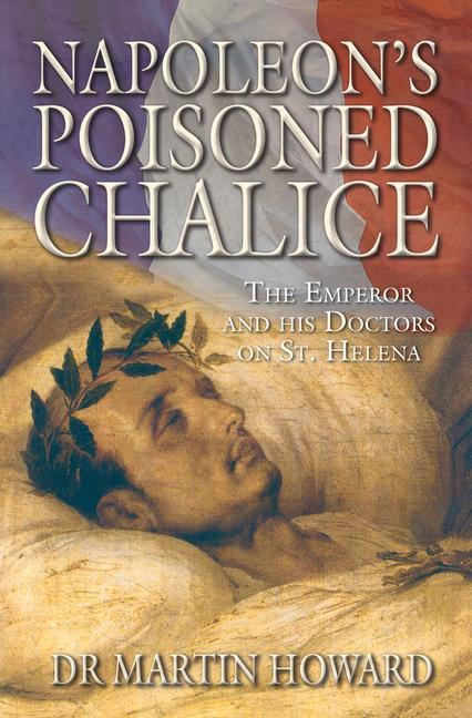 Napoleon's Poisoned Chalice: The Emperor and His Doctors on St Helena als Buch (gebunden)