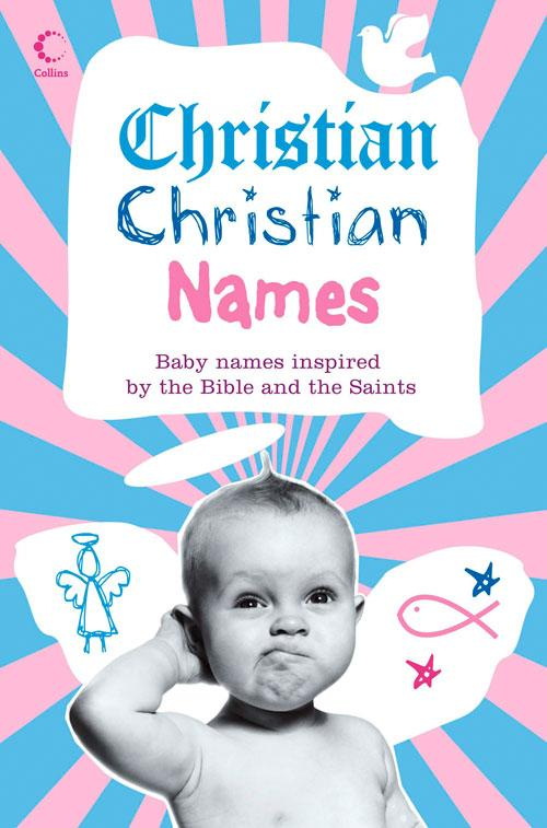Christian Christian Names: Baby Names Inspired by the Bible and the Saints als Taschenbuch