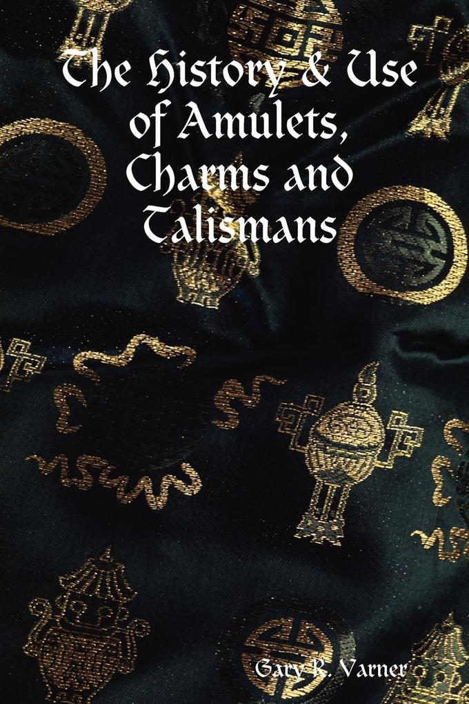 The History & Use of Amulets, Charms and Talismans als Buch (kartoniert)