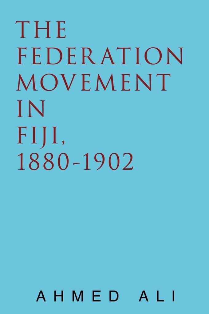 The Federation Movement in Fiji, 1880-1902 als Taschenbuch