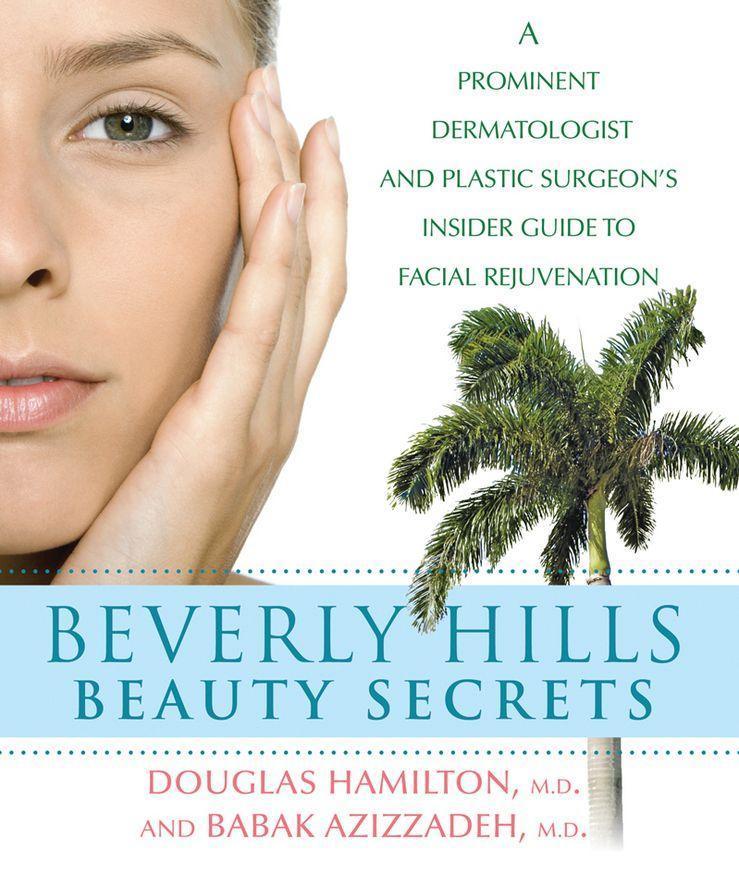 Beverly Hills Beauty Secrets: A Prominent Dermatologist and Plastic Surgeon's Insider Guide to Facial Rejuvenation als Buch (gebunden)