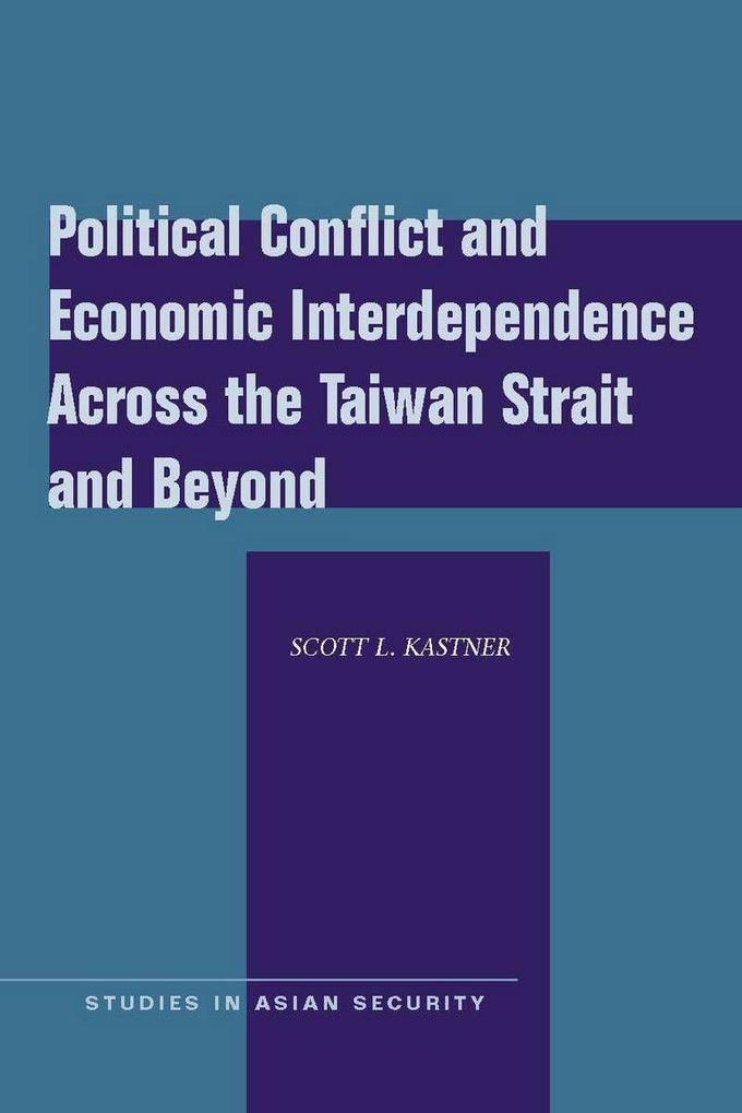 Political Conflict and Economic Interdependence Across the Taiwan Strait and Beyond als Taschenbuch