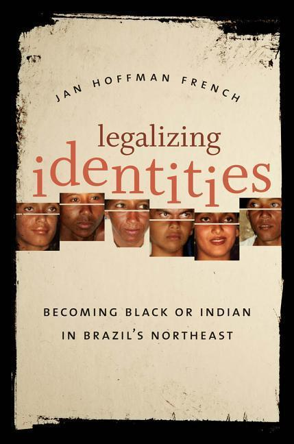 Legalizing Identities: Becoming Black or Indian in Brazil's Northeast als Taschenbuch