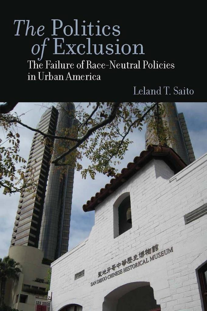 The Politics of Exclusion: The Failure of Race-Neutral Policies in Urban America als Buch (gebunden)