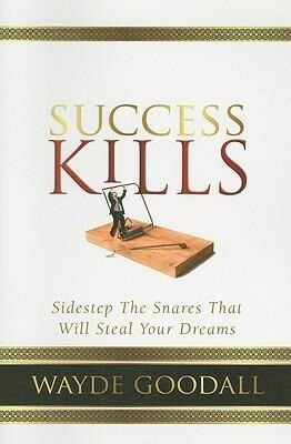 Success Kills: Sidestep the Snares That Will Steal Your Dreams als Taschenbuch