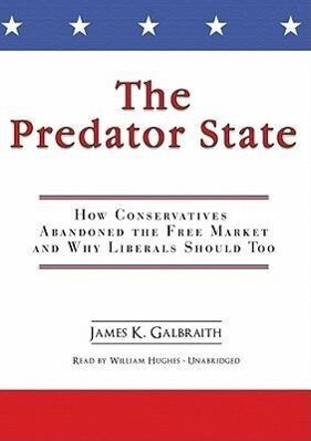 The Predator State: How Conservatives Abandoned the Free Market and Why Liberals Should Too als Hörbuch CD