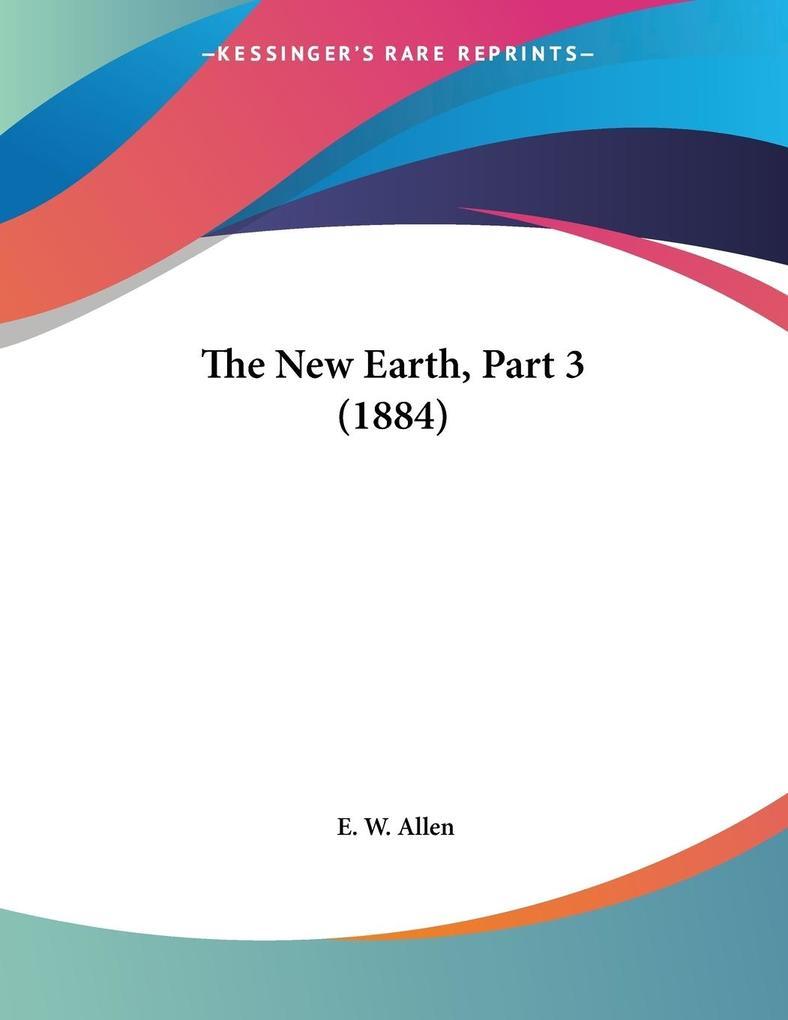 The New Earth, Part 3 (1884) als Taschenbuch
