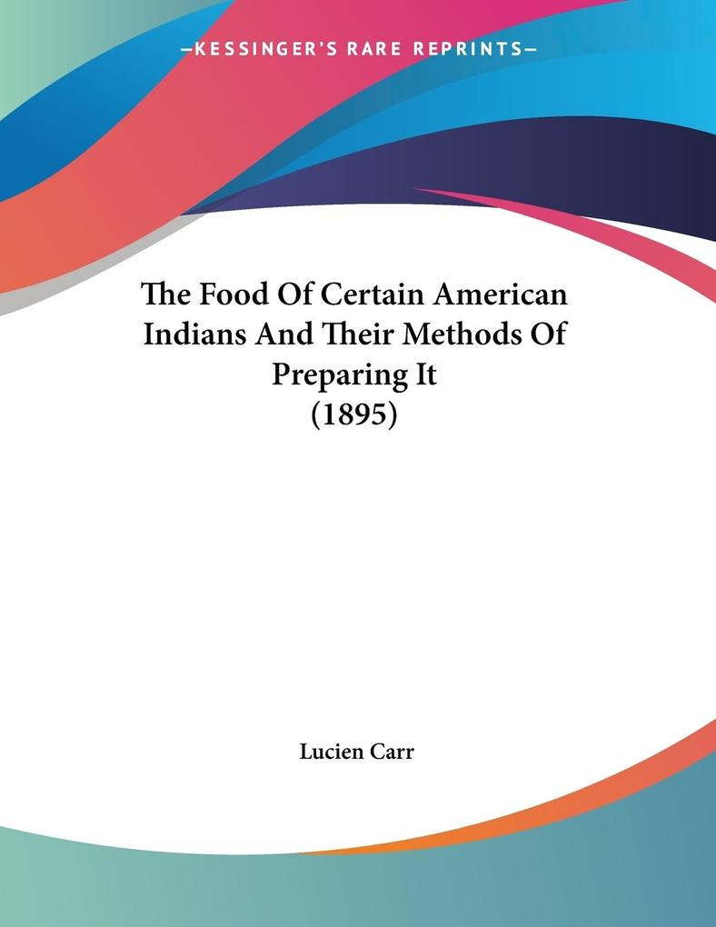 The Food Of Certain American Indians And Their Methods Of Preparing It (1895) als Taschenbuch