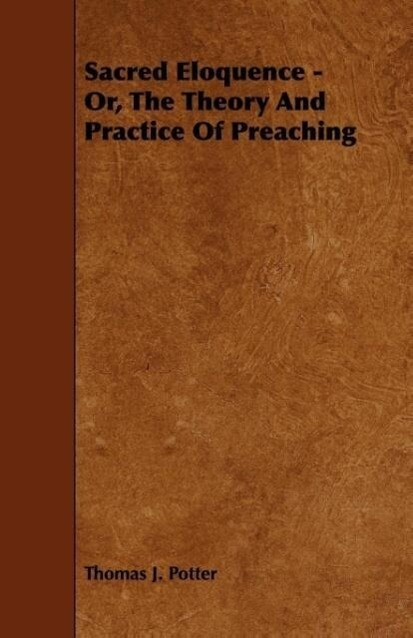 Sacred Eloquence - Or, The Theory And Practice Of Preaching als Taschenbuch