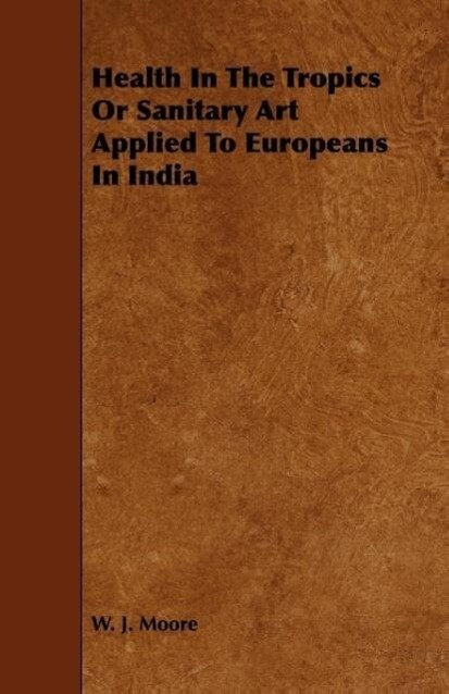 Health In The Tropics Or Sanitary Art Applied To Europeans In India als Taschenbuch