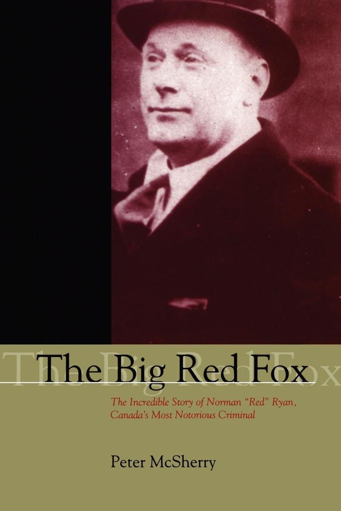 "The Big Red Fox: The Incredible Story of Norman ""red"" Ryan, Canada's Most Notorious Criminal als Taschenbuch"