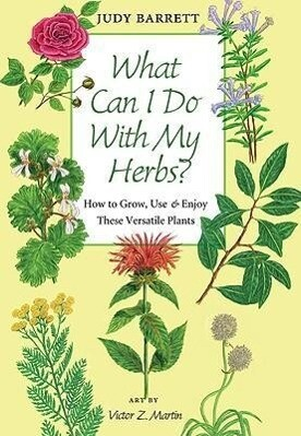 What Can I Do with My Herbs?: How to Grow, Use & Enjoy These Versatile Plants als Buch (gebunden)