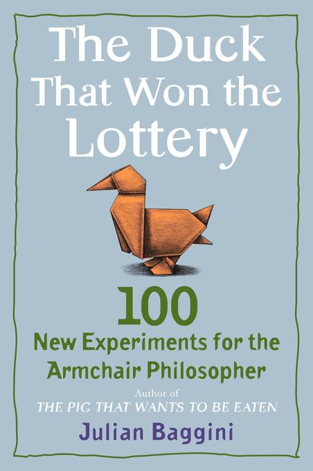 The Duck That Won the Lottery: 100 New Experiments for the Armchair Philosopher als Taschenbuch