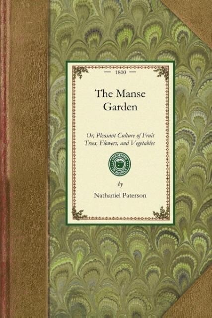 Manse Garden: Or, Pleasant Culture of Fruit Trees, Flowers, and Vegetables for the Beauty and Profit of the Villa or Farm als Taschenbuch