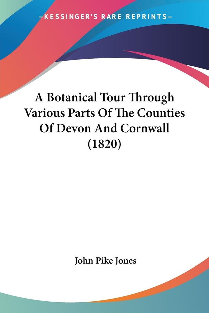 A Botanical Tour Through Various Parts Of The Counties Of Devon And Cornwall (1820) als Taschenbuch