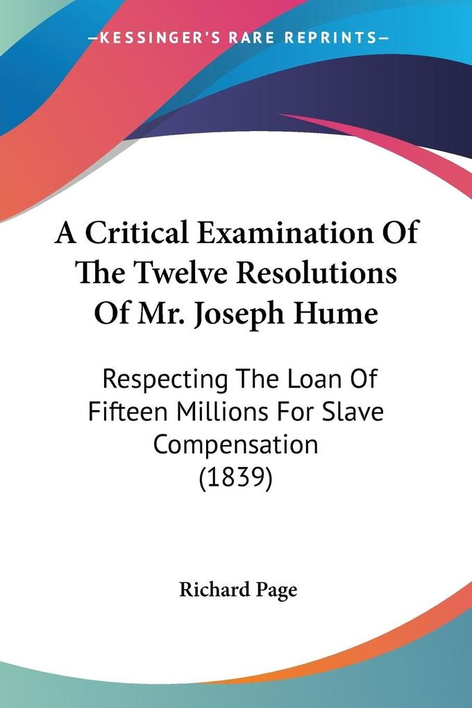 A Critical Examination Of The Twelve Resolutions Of Mr. Joseph Hume als Taschenbuch