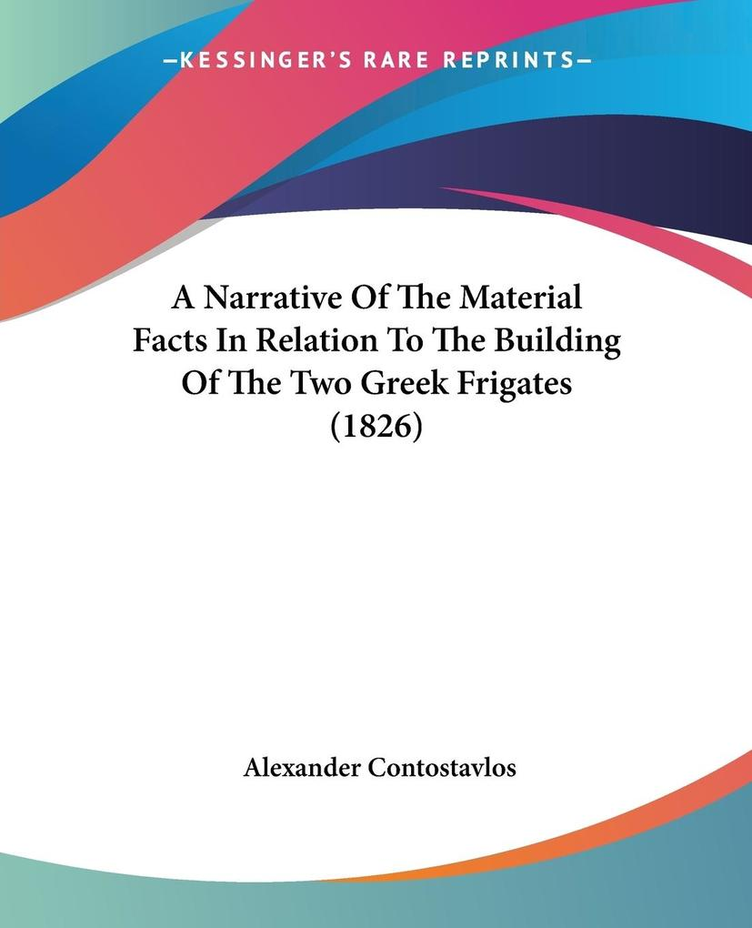 A Narrative Of The Material Facts In Relation To The Building Of The Two Greek Frigates (1826) als Taschenbuch