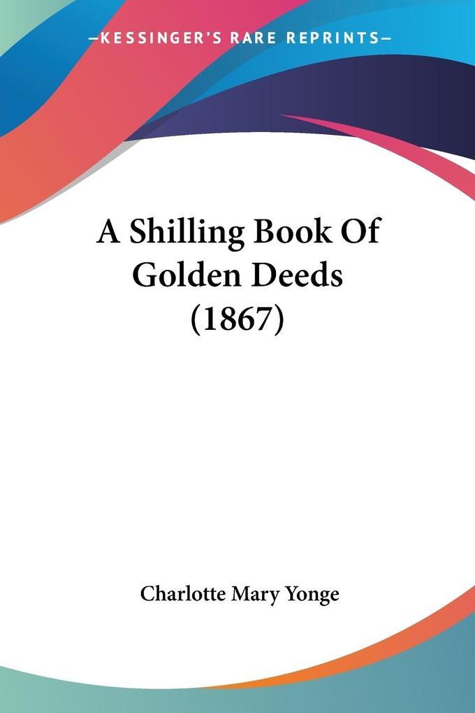 A Shilling Book Of Golden Deeds (1867) als Taschenbuch