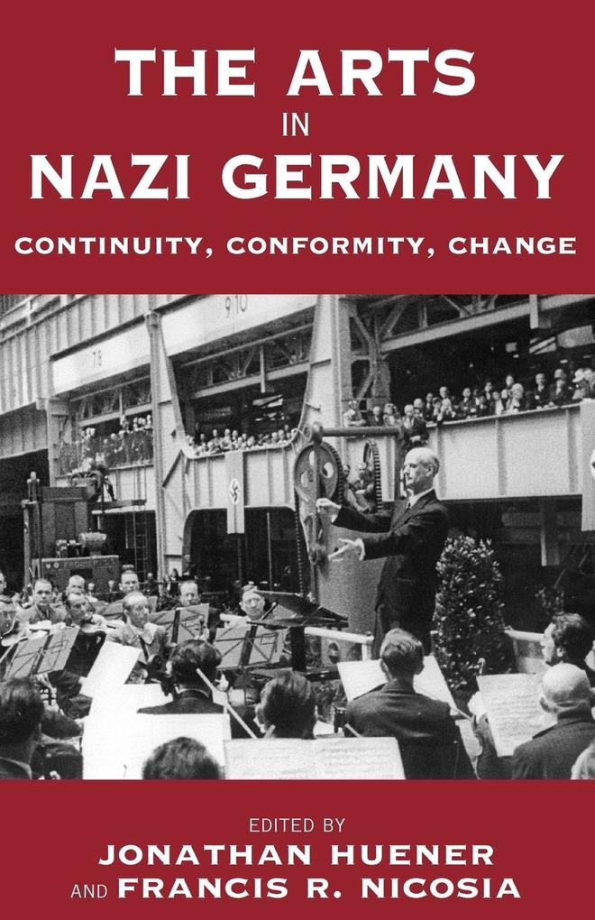 The Arts in Nazi Germany: Continuity, Conformity, Change als Taschenbuch