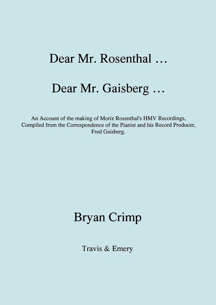 Dear Mr. Rosenthal ... Dear Mr. Gaisberg ... An Account of the making of Moriz Rosenthal's HMV Recordings, Compiled from the Correspondence of the Pianist and his Record Producer, Fred Gaisberg. als Taschenbuch