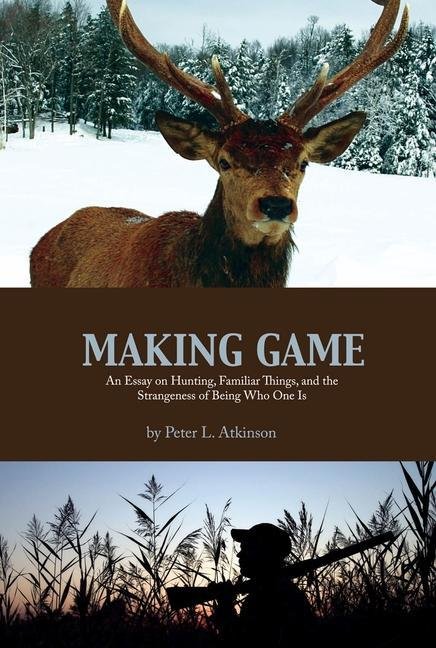 Making Game: An Essay on Hunting, Familiar Things, and the Strangeness of Being Who One Is als Taschenbuch