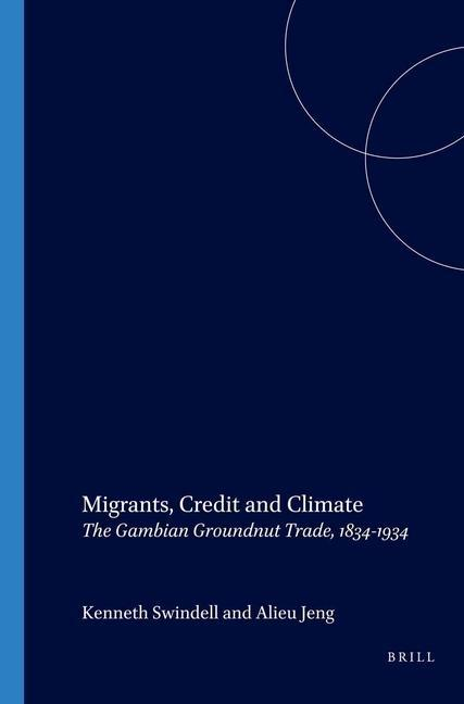 Migrants, Credit and Climate: The Gambian Groundnut Trade, 1834-1934 als Taschenbuch