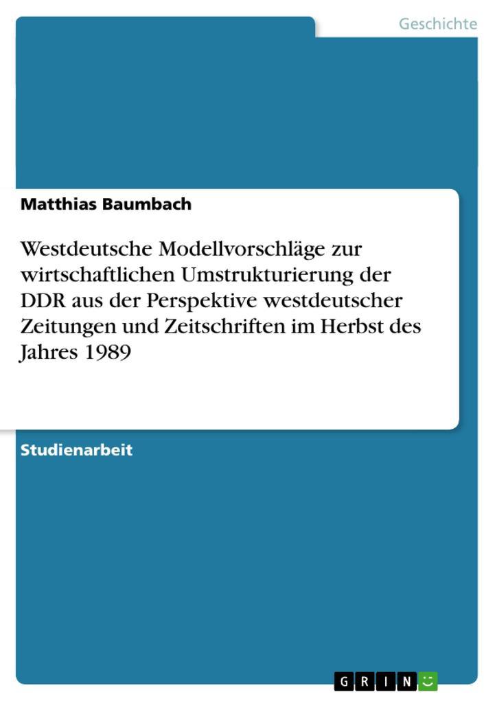 Westdeutsche Modellvorschläge zur wirtschaftlichen Umstrukturierung der DDR aus der Perspektive westdeutscher Zeitungen und Zeitschriften im Herbst des Jahres 1989 als Buch (kartoniert)