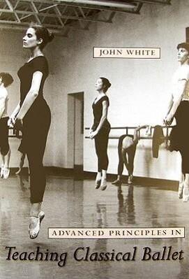 Advanced Principles in Teaching Classical Ballet als Taschenbuch