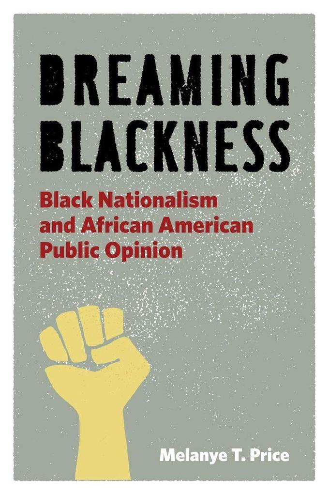Dreaming Blackness: Black Nationalism and African American Public Opinion als Taschenbuch
