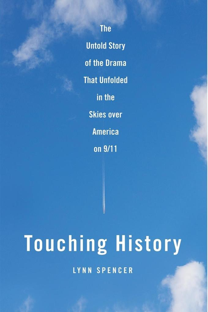 Touching History: The Untold Story of the Drama That Unfolded in the Skies Over America on 9/11 als Taschenbuch