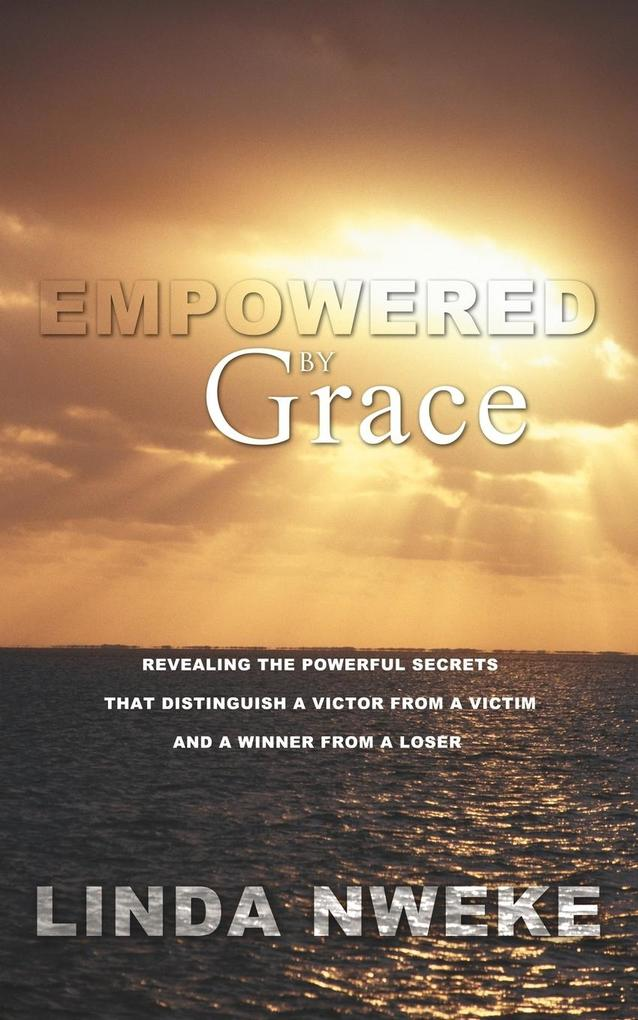 Empowered by Grace: Revealing the Powerful Secrets That Distinguish a Victor from a Victim and a Winner from a Loser als Taschenbuch