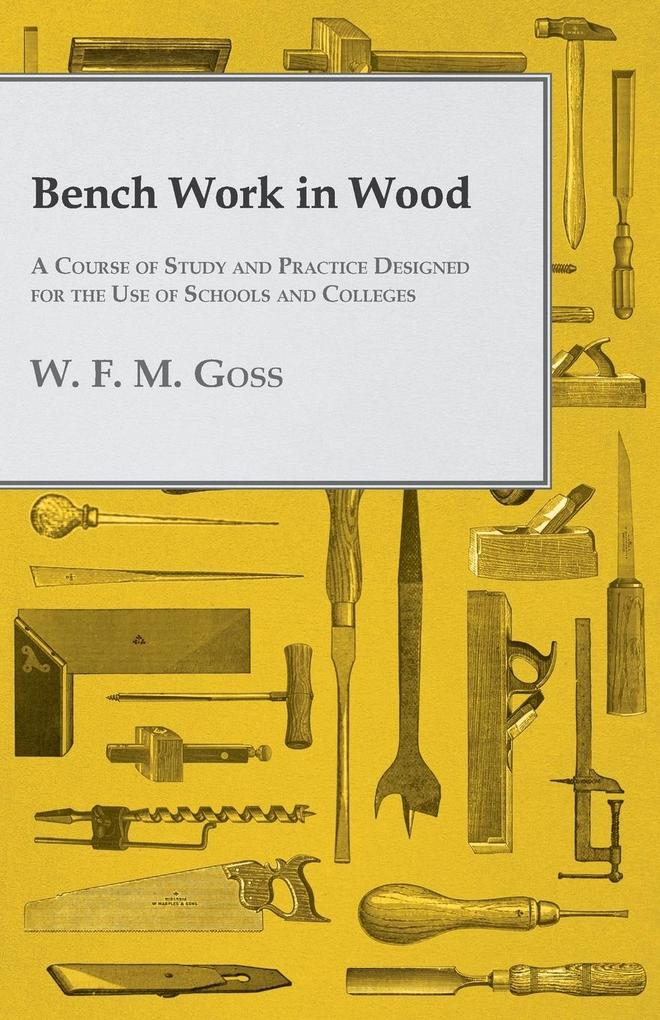 Bench Work in Wood - A Course of Study and Practice Designed for the Use of Schools and Colleges als Taschenbuch