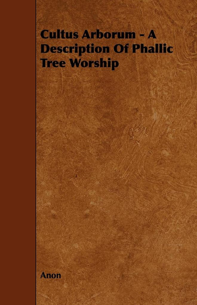 Cultus Arborum - A Description of Phallic Tree Worship als Taschenbuch