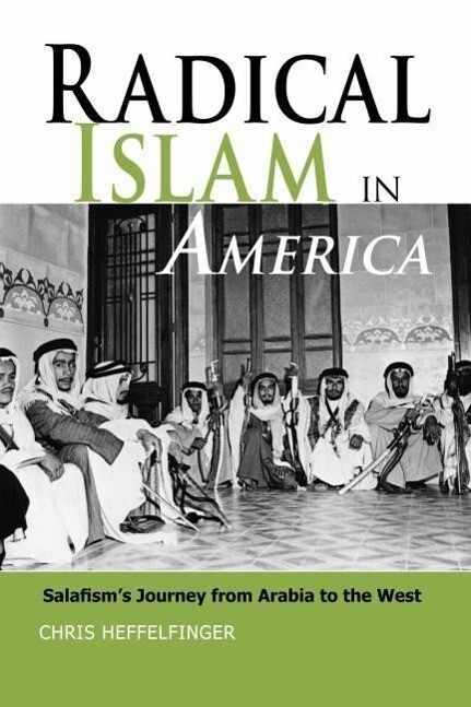 Radical Islam in America: Salafism's Journey from Arabia to the West als Buch (gebunden)