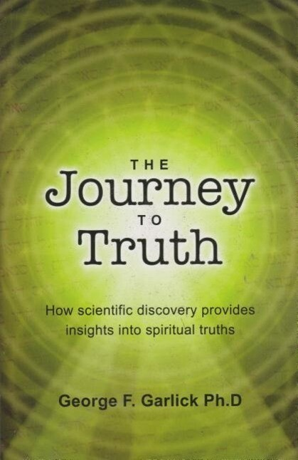 The Journey to Truth: How Scientific Discovery Provides Insights Into Spiritual Truths als Taschenbuch