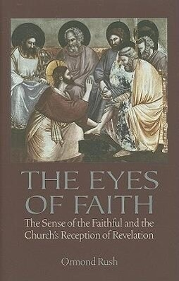 The Eyes of Faith: The Sense of the Faithful & the Church's Reception of Revelation als Buch (gebunden)