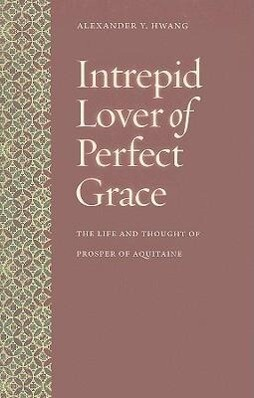 Intrepid Lover of Perfect Grace: The Life and Thought of Prosper of Aquitaine als Taschenbuch