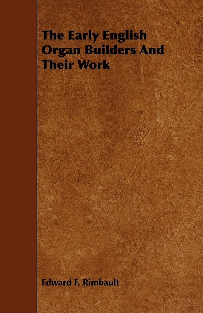 The Early English Organ Builders and Their Work als Taschenbuch
